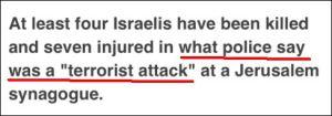 """Bei einem Vorfall in einer Jerusalemer Synagoge, den die Polizei einen """"Terroranschlag"""" nennt, wurden mindestens vier Israelis getötet und sieben verletzt."""