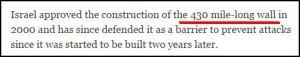 Israel genehmigte im Jahr 2000 den Bau der 430 Meilen langen Mauer und hat sie seither als Barriere gerechtfertigt, die vor Angriffen schütze, seit ihr Bau zwei Jahre später konkret begann.